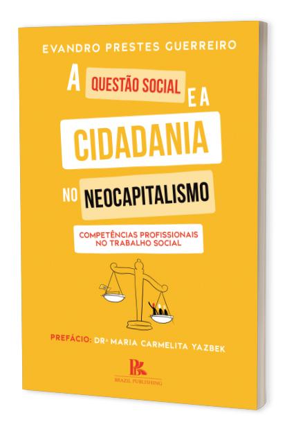 A questão social e a cidadania no neocapitalismo: competências profissionais no trabalho social
