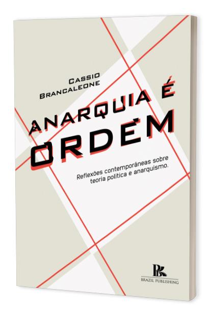Anarquia é ordem: reflexões contemporâneas sobre teoria política e anarquismo
