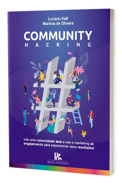 Community hacking: crie uma comunidade web e use o marketing de engajamento  para exponenciar seus resultados