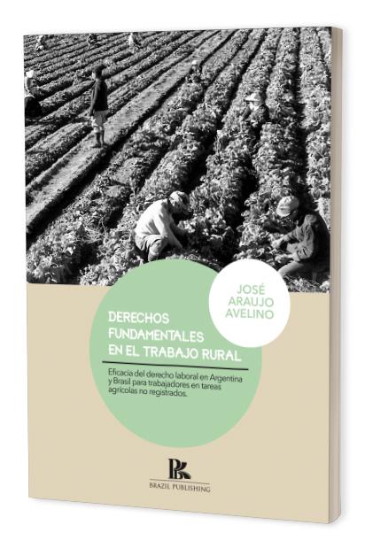 Derechos fundamentales en el trabajo rural. Eficacia del derecho laboral en Argentina y Brasil para trabajadores en tareas agrícolas no registrados