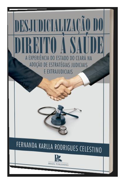 Desjudicialização do direito à saúde: A experiência do estado do Ceará na adoção de estratégias judiciais e extrajudiciais