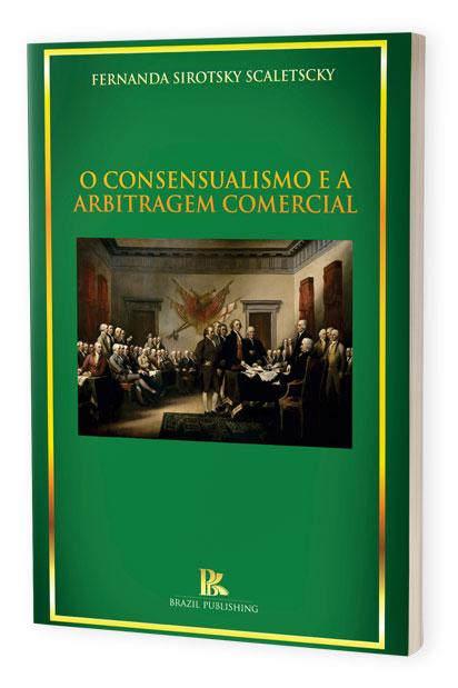 O consensualismo e a arbitragem comercial