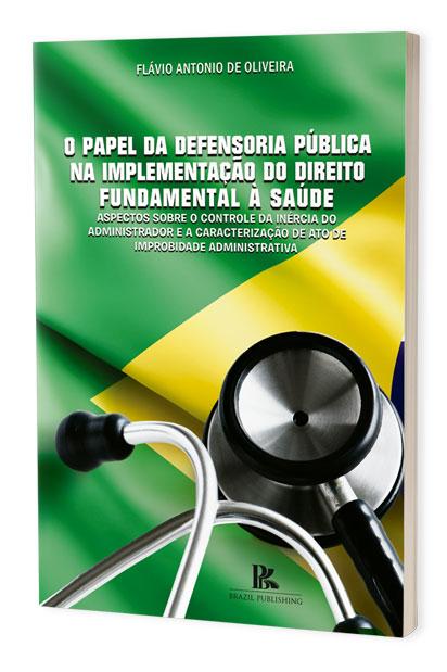 O papel da defensoria pública na implementação do direito fundamental à saúde: aspectos sobre o controle da inércia do administrador e a caracterização de ato de improbidade administrativa