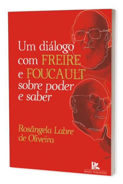 Um diálogo com Freire e Foucault sobre o poder e saber