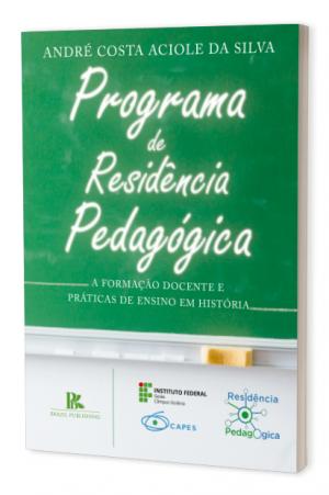 (E-Book) Programa de residência pedagógica: a formação docente e práticas de ensino em história