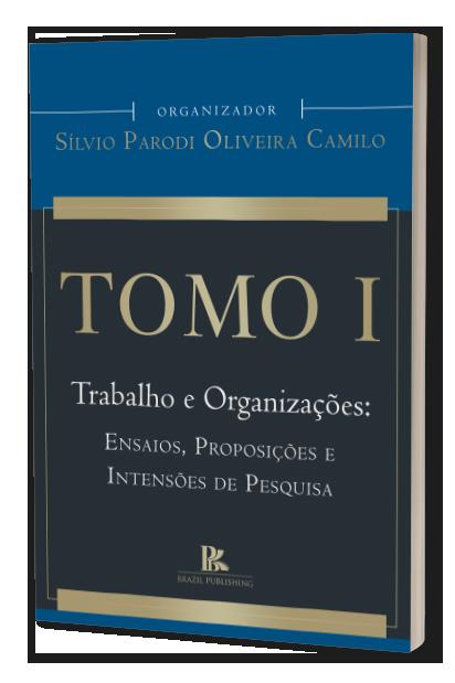 Tomo I: Trabalho e Organização: ensaios, proposições e intensões de pesquisa