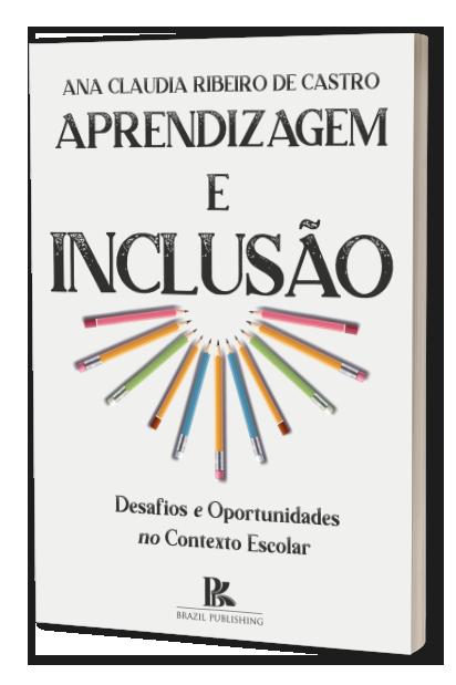 Aprendizagem e inclusão: desafios e oportunidades no contexto escolar