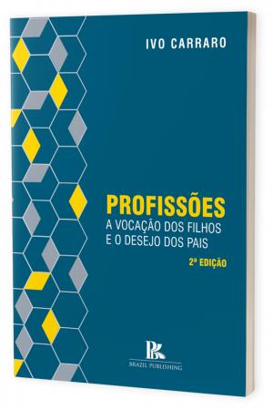 Profissões: A vocação dos filhos e o desejo dos pais 2ª Edição