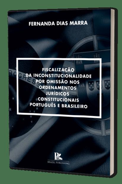 Fiscalização da inconstitucionalidade por omissão nos ordenamentos jurídicos constitucionais português e brasileiro