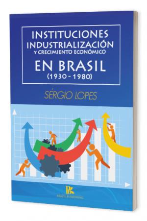 Instituciones, industrialización y crecimiento económico en Brasil (1930-1980)