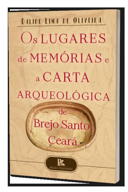 Os lugares de memórias e a carta arqueológica de Brejo Santo, Ceará